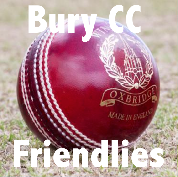Forthcoming Bury CC Friendlies