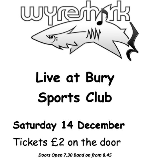 Live at Bury Sports Club on 12th December WYRESHARK